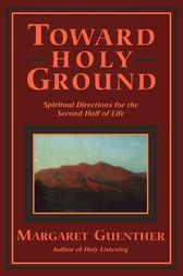 Toward Holy Ground by Margaret Guenther