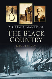 A Grim Almanac of the Black Country by Nicola Sly