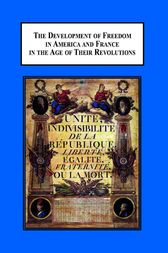 Development of Freedom in America and France in the Age of their Revolutions by Malcolm Scott