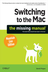 Switching to the Mac: The Missing Manual, Mountain Lion Edition by David Pogue
