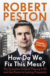 How Do We Fix This Mess? The Economic Price of Having it all, and the Route to Lasting Prosperity by Robert Peston