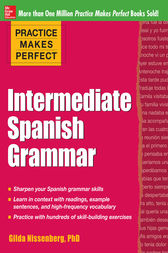 Practice Makes Perfect: Intermediate Spanish Grammar by Gilda Nissenberg