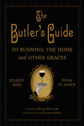 The Butler's Guide to Running the Home and Other Graces by Stanley Ager