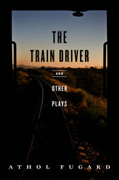 The Train Driver and Other Plays by Athol Fugard