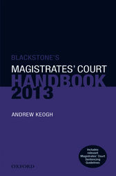 Blackstone's Magistrates' Court Handbook 2013 by Andrew Keogh