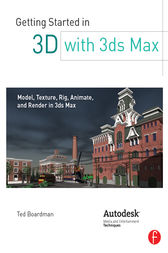 Getting Started in 3D with 3ds Max by Ted Boardman