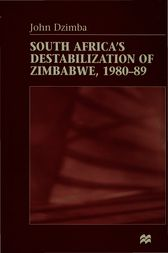 South Africa's Destabilisation of Zimbabwe, 1980-89 by John Dzimba