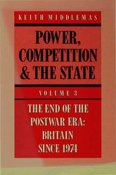 Power, Competition and the State by Keith Middlemas
