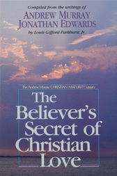 The Believer's Secret of Christian Love by Andrew Murray