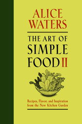 The Art of Simple Food II by Alice Waters