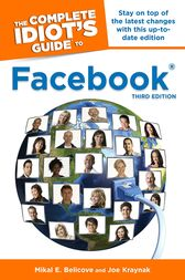 The Complete Idiot's Guide to Facebook, 3E by Joe Kraynak