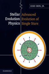 Stellar Evolution Physics: Volume 2, Advanced Evolution of Single Stars by Icko Iben
