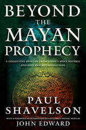 Beyond the Mayan Prophecy by Paul Shavelson