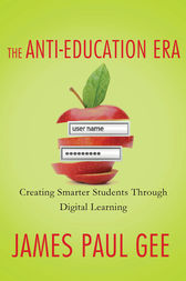 The Anti-Education Era by James Paul Gee