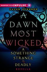A Dawn Most Wicked: A Something Strange and Deadly Novella by Susan Dennard