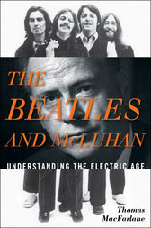 The Beatles and McLuhan by Thomas MacFarlane