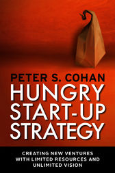 Hungry Start-up Strategy by Peter S. Cohan