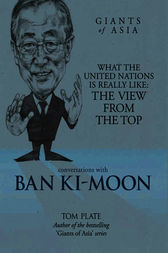 Giants of Asia: Conversation with Ban Ki-moon by Tom Plate