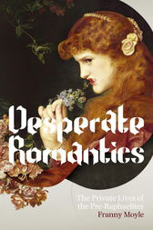 Desperate Romantics by Franny Moyle