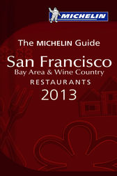 MICHELIN Guide San Francisco 2013 by Michelin Travel & Lifestyle