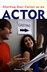 Starting Your Career as an Actor by Jason Pugatch