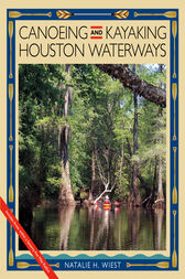 Canoeing and Kayaking Houston Waterways by Natalie H. Wiest