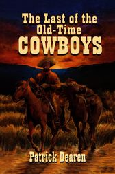 Last of the Old-Time Cowboys by Patrick Dearen