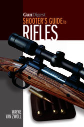 Gun Digest Shooter's Guide to Rifles by Wayne van Zwoll