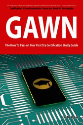 GIAC Assessing Wireless Networks Certification (GAWN) Exam Preparation Course in a Book for Passing the GAWN Exam - The How To Pass on Your First Try Certification Study Guide