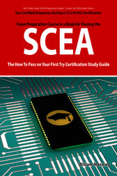 SCEA: Sun Certified Enterprise Architect CX 310-052 Exam Certification Exam Preparation Course in a Book for Passing the SCEA Exam - The How To Pass on Your First Try Certification Study Guide by William Manning