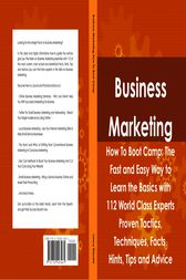 Business Marketing How To Boot Camp: The Fast and Easy Way to Learn the Basics with 112 World Class Experts Proven Tactics, Techniques, Facts, Hints, Tips and Advice