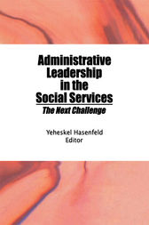 Administrative Leadership in the Social Services by Yeheskel Hasenfeld