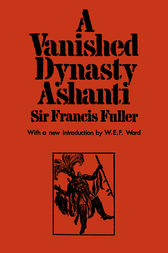 A Vanished Dynasty - Ashanti by Sir Francis Fuller