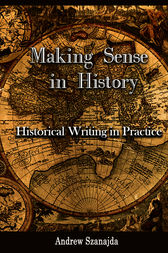 Making Sense in History by Andrew Szanajda