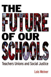 The Future of Our Schools by Lois Weiner