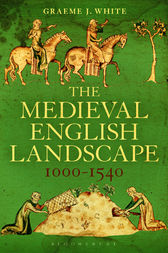 The Medieval English Landscape, 1000-1540 by Graeme J. White