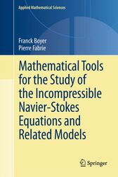 Mathematical Tools for the Study of the Incompressible Navier-Stokes Equations andRelated Models by Franck Boyer