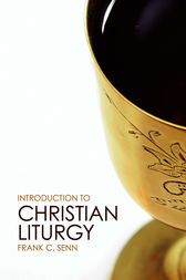 Introduction to Christian Liturgy by Frank C. Senn