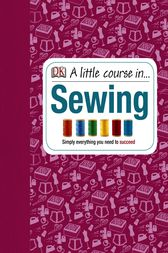 A Little Course in Sewing by Dorling Kindersley Ltd
