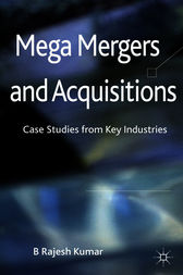 mega mergers and acquisitions case studies from key industries by b rajesh kumar A casebook that discusses all the mega mergers and acquisitions in terms of  value, that have happened  case studies from key industries  kumar, b  rajesh.
