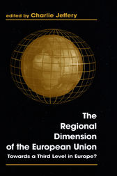 The Regional Dimension of the European Union by Charlie Jeffery