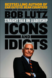 Icons and Idiots by Bob Lutz