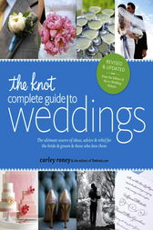 The Knot Complete Guide to Weddings by Carley Roney