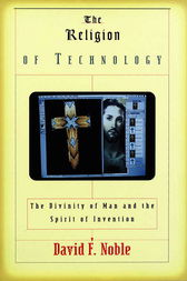 The Religion of Technology by David F Noble