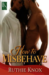 How to Misbehave: A Novella by Ruthie Knox