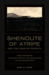 Shenoute of Atripe and the Uses of Poverty by Ariel G. Lopez