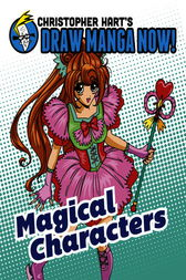 Magical Characters: Christopher Hart's Draw Manga Now!
