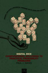 Digital Dice: Computational Solutions to Practical Probability Problems by Paul J. Nahin