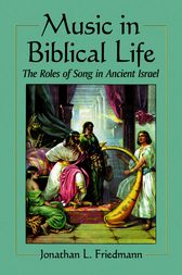 Music in Biblical Life by Jonathan L. Friedmann