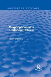 Morphophonemics of Modern Hebrew (Routledge Revivals) by Noam Chomsky